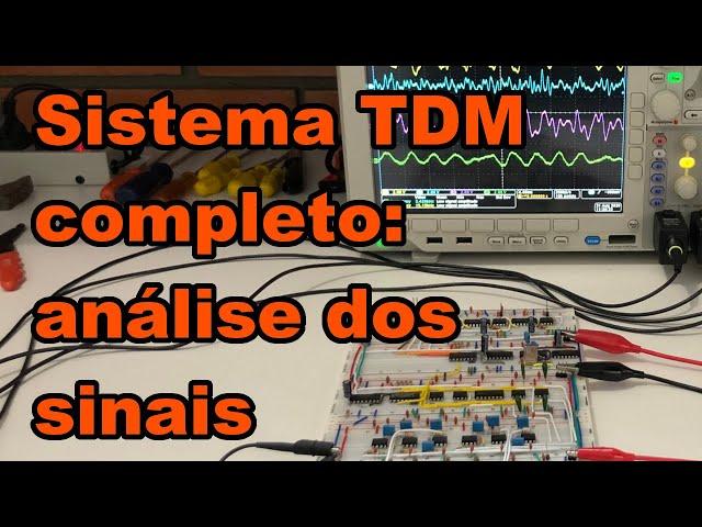 ANÁLISE DOS SINAIS NO SISTEMA TDM COMPLETO | Conheça Eletrônica! #198