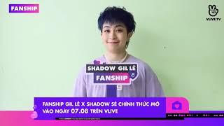 Ngôi nhà chung Fanship của Gil Lê x Shadow đã sẵn sàng !!!