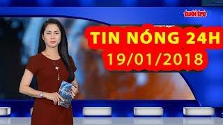 Trực tiếp ⚡ Tin 24h Mới Nhất hôm nay 19/01/2018 | Tin nóng nhất 24H