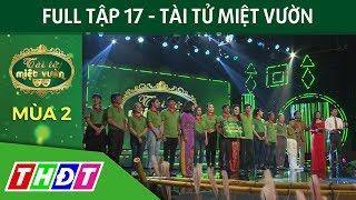 Full Tập 17 - Tài tử miệt vườn mùa 2   Lộ diện những gương mặt vào đêm chung kết xếp hạng   THDT