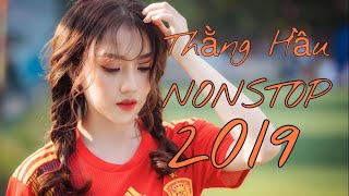 Nonstop 2019 Thằng Hầu Remix - lk Nhạc Trẻ Remix Mới Nhất 2019 - Remix Nhạc Trẻ Sôi Động