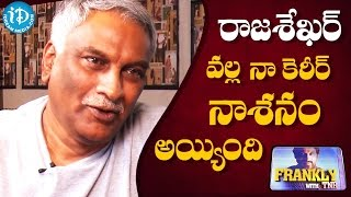 I Ruined My Career By Working With Rajasekhar - Tammareddy Bharadwaja || Frankly With TNR