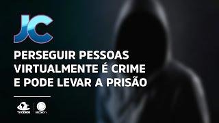 Perseguir pessoas virtualmente é crime e pode levar a prisão