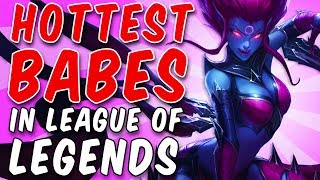 The Hottest BABES In League of Legends