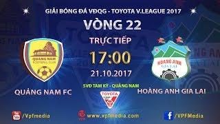 FULL | QUẢNG NAM vs HOÀNG ANH GIA LAI | VÒNG 22 TOYOTA V LEAGUE 2017