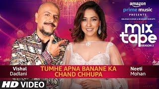 Tumhe Apna Banane Ka Vs Chand Chhupa – Neeti Mohan – Vishal Dadlani (MixTape)