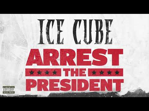 Ice Cube - Arrest The President [Audio]