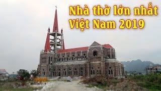 Nhà thờ lớn nhất Việt Nam và Đông Dương 2019 - Giáo xứ Lãng Vân GP Phát Diệm Ninh Bình