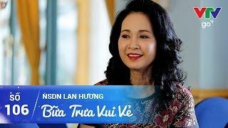 BỮA TRƯA VUI VẺ SỐ 106 | NSND LAN HƯƠNG | 04/05/2017 | VTV GO