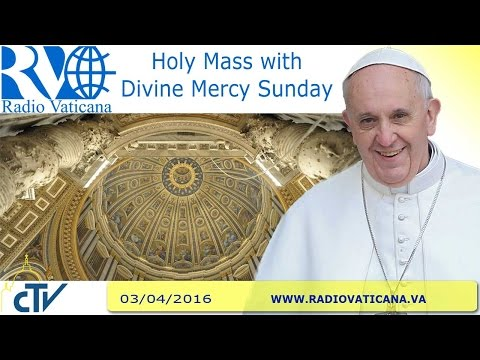 Holy Mass on the liturgical feast of Divine Mercy - 2016.04.03
