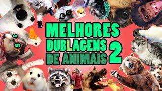 AS MELHORES DUBLAGENS DE ANIMAIS - PARTE 02