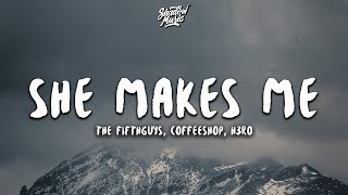 The FifthGuys & Coffeeshop - She Makes Me (Lyrics) ft. H3R∅