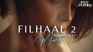 Filhaal2 Mohabbat Mashup Chillout Aftermorning