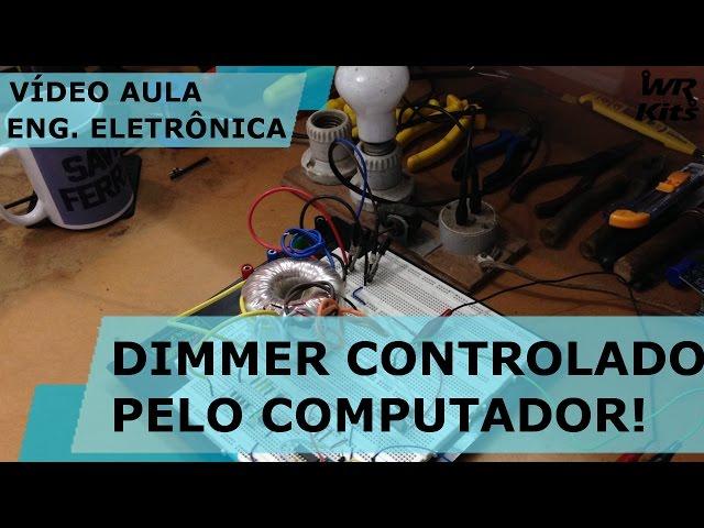 DIMMER CONTROLADO PELO PC! | Vídeo Aula #149