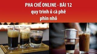 HỌC PHA CHẾ - BÀI 12 - PHA CHẾ CAFE PHIN NHỎ