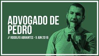 ADVOGADO DE PEDRO // Rodolfo Abrantes -- 05 Jun 2016