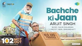Bachche Ki Jaan – Arijit Singh – 102 Not Out