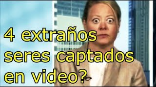 4 extraños seres captados en video?
