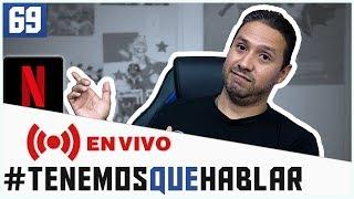 #TenemosQueHablar - 69 | NETFLIX y Charla Abierta | 🔴 EN VIVO