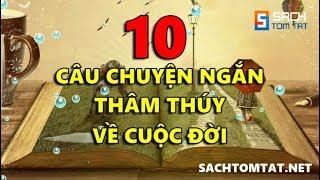 10 Câu Chuyện Ngắn Thâm Thúy về Cuộc Đời giúp bạn Sống Khôn Ngoan Hơn! [BẢN MỚI]
