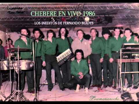 CHEBERE EN VIVO 1986 - INEDITOS DE FERNANDO BLADYS