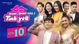 Chàng người mẫu 1m94 Cao Việt Anh đi tìm hạnh phúc và cái kết đẹp   Mảnh Ghép Tình Yêu Mùa 2 Tập 10