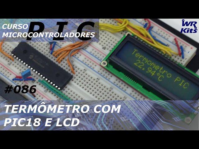 TERMÔMETRO COM PIC18 E LCD | Curso de PIC #086