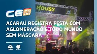 Acaraú registra festa com aglomeração e todo mundo sem máscara