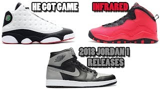 AIR JORDAN 13 HE GOT GAME 2018, JORDAN 10 INFRARED, JORDAN 1 2018 RELEASES AND MORE