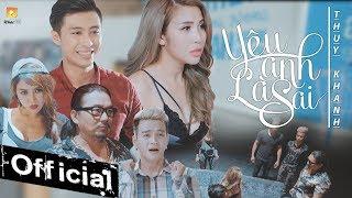 Phim Ca Nhạc Yêu Anh Là Sai - Thuý Khanh (Phim Ca Nhạc Hay Nhất 2017)