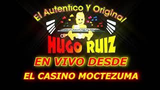 HUGO RUIZ-EN VIVO DESDE EL CASINO MOCTEZUMA