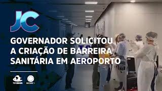 Governador solicitou a criação de barreira sanitária em aeroporto