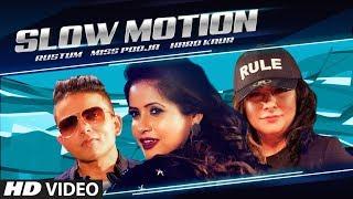 Slow Motion – Miss Pooja – Hard Kaur – Rustum