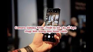 Đánh giá, review Camera Galaxy S10e: Thiết bị tin cậy để bạn chụp ảnh trong mọi hoàn cảnh