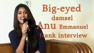 It depends on how they flirt with me : Anu Emmanuel    Big-eyed damsel Anu Emmanuel frank interview
