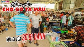 """Chợ Gò Tà Mâu Châu Đốc Campuchia ▶ """"Vừa đi vừa sợ"""" tại Thiên đường hàng hiệu giá rẻ"""