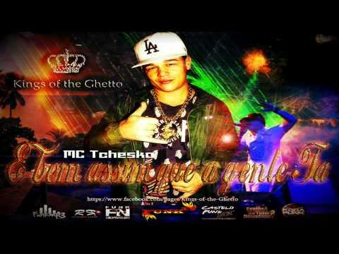 Baixar MC Tchesko - É bem assim que a gente Tá (DJ Mart) Lançamento 2013 - kings of the Ghetto