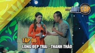 Long Đẹp Trai - Thanh Thảo: Duyên phận | Trời sinh một cặp tập 6 | It takes 2 Vietnam 2017