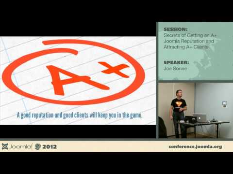 Secrets of Getting an A+ Joomla! Reputation and Attracting A+ Clients - Joe Sonne