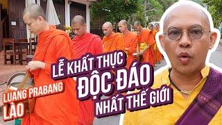 Chuyện lạ #17: Theo chân 400 nhà sư xem  Lễ Khất Thực độc đáo nhất thế giới tại Luang Prabang
