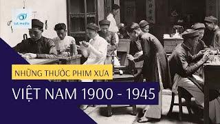 Việt Nam 1900 - 1945 - Những Thước Phim Xưa Việt Nam