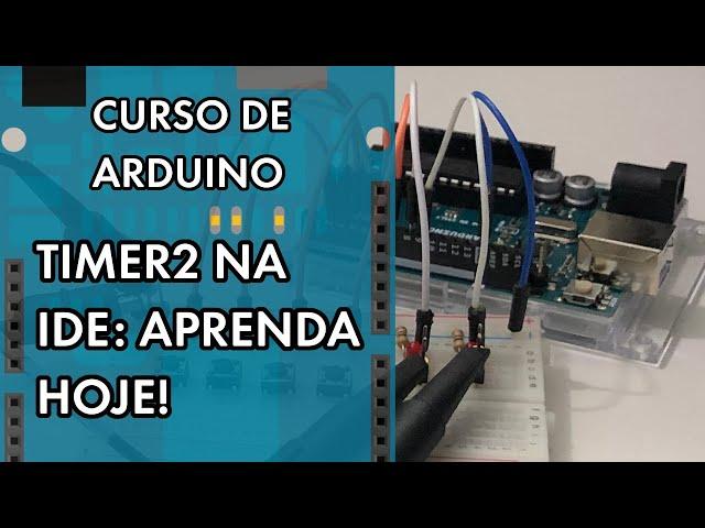 APRENDA A PROGRAMAR O TIMER2 | Curso de Arduino #261