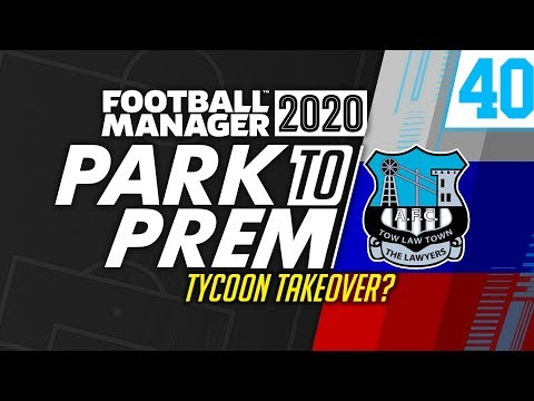 Park To Prem FM20 | Tow Law Town #40 - TYCOON TAKEOVER?! | Football Manager 2020