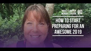 How to Start Preparing for an Awesome 2019 - MIHM EP80