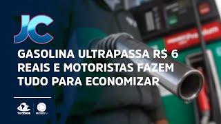 Ceará: gasolina ultrapassa R$ 6 reais e motoristas fazem tudo para economizar