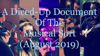 A Diced-Up Document of the Musical Sort (August 2019)