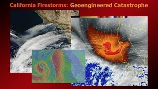 California Firestorms: Geoengineered Catastrophe ( Dane Wigington Geoengineering Watch )