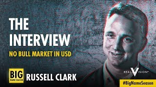 No Bull Market In US Dollar (w/ Russell Clark)   Interview   Real Vision™