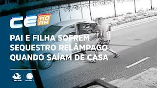 Pai e filha sofrem sequestro relâmpago quando saíam de casa em Fortaleza