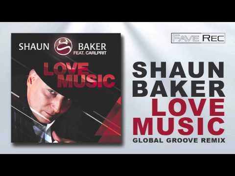 Shaun Baker feat. Carlprit - Love Music (Global Groove Remix)
